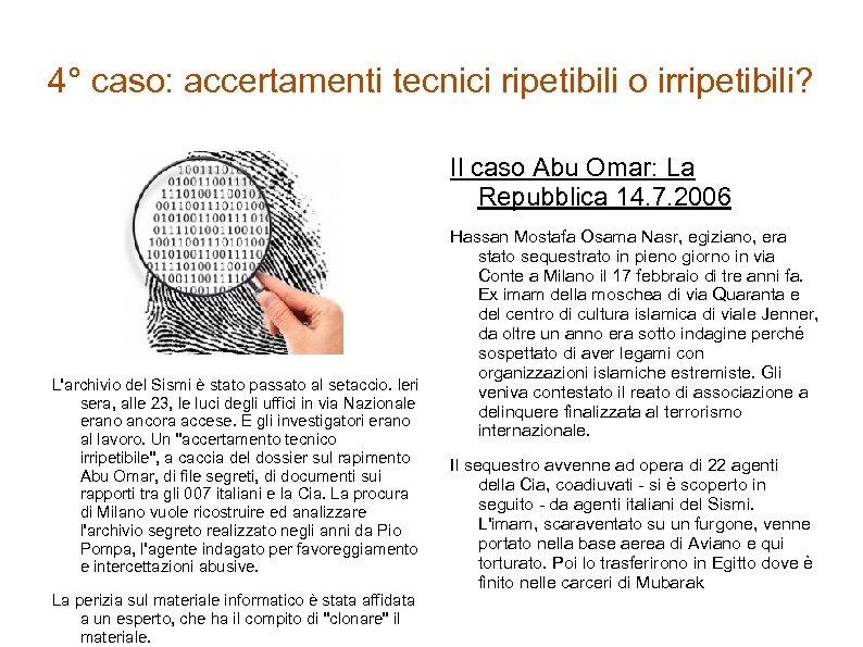 4° caso: accertamenti tecnici ripetibili o irripetibili? Il caso Abu Omar: La Repubblica 14.