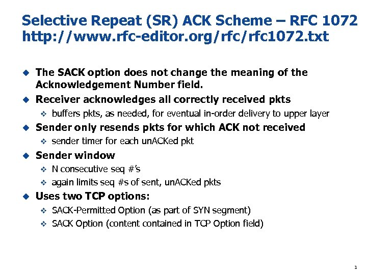 Selective Repeat (SR) ACK Scheme – RFC 1072 http: //www. rfc-editor. org/rfc 1072. txt