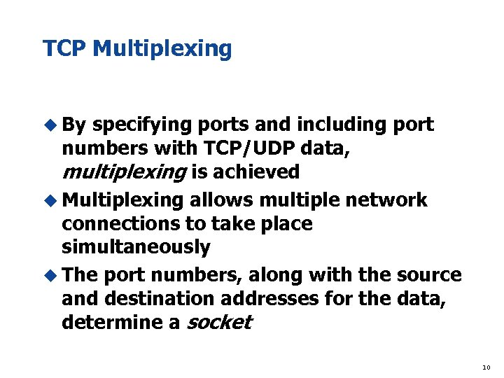 TCP Multiplexing u By specifying ports and including port numbers with TCP/UDP data, multiplexing