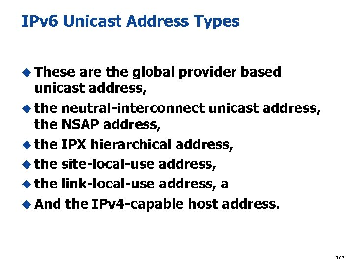 IPv 6 Unicast Address Types u These are the global provider based unicast address,