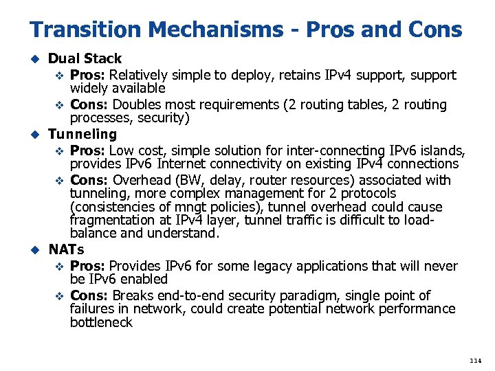 Transition Mechanisms - Pros and Cons Dual Stack v Pros: Relatively simple to deploy,