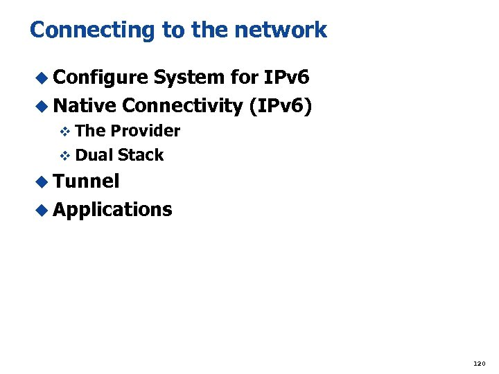 Connecting to the network u Configure System for IPv 6 u Native Connectivity (IPv