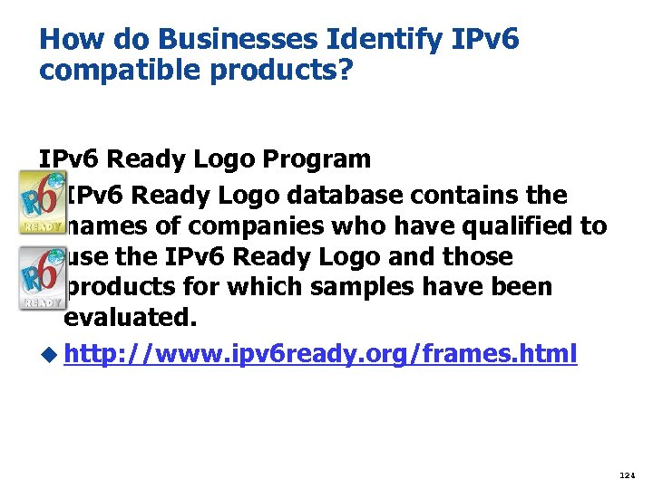 How do Businesses Identify IPv 6 compatible products? IPv 6 Ready Logo Program u