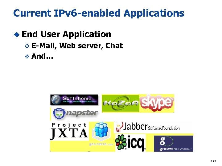 Current IPv 6 -enabled Applications u End User Application v E-Mail, Web server, Chat