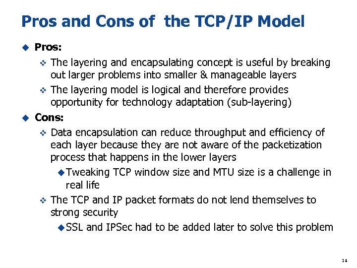 Pros and Cons of the TCP/IP Model Pros: v The layering and encapsulating concept