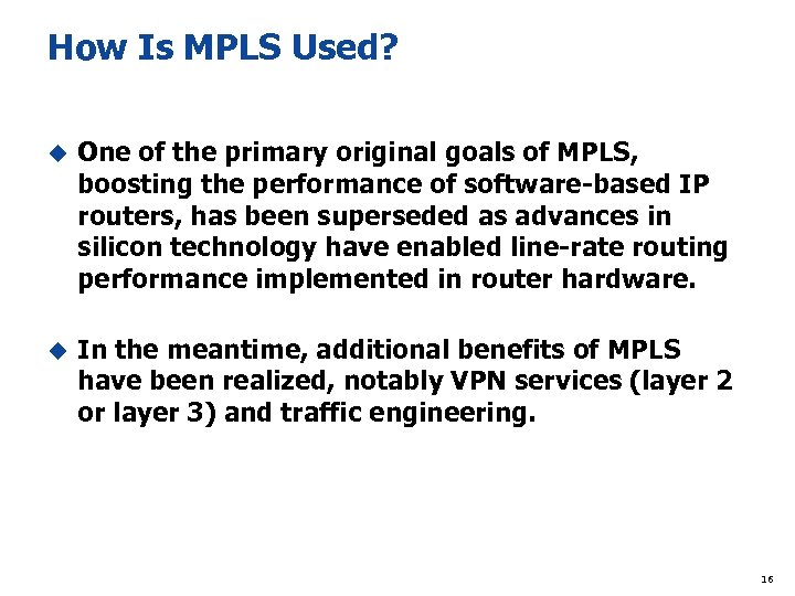 How Is MPLS Used? u One of the primary original goals of MPLS, boosting