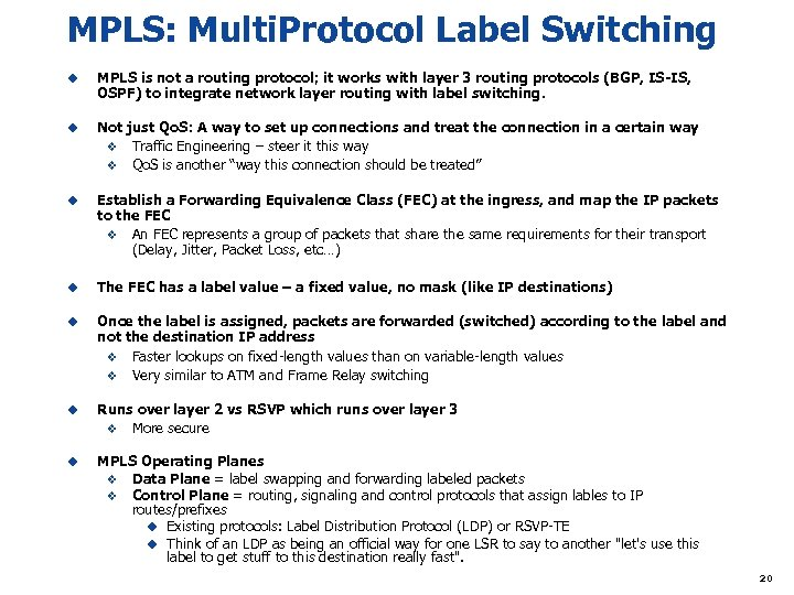 MPLS: Multi. Protocol Label Switching u MPLS is not a routing protocol; it works