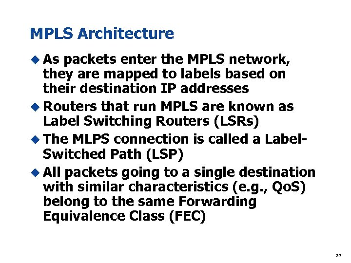 MPLS Architecture u As packets enter the MPLS network, they are mapped to labels