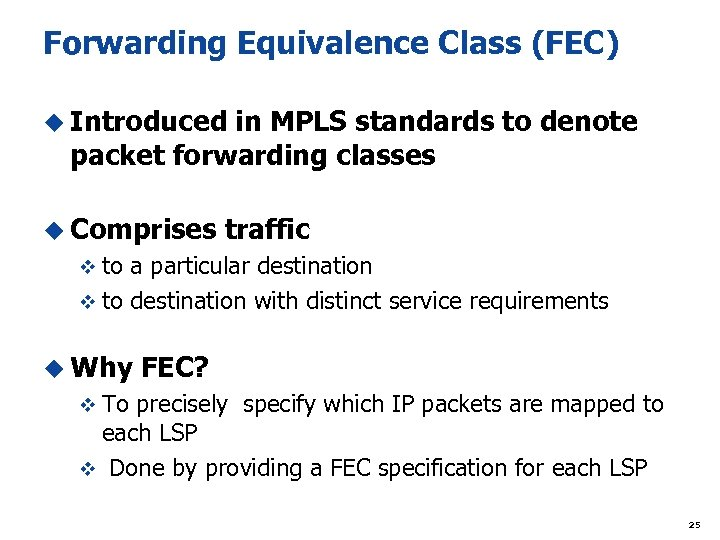 Forwarding Equivalence Class (FEC) u Introduced in MPLS standards to denote packet forwarding classes