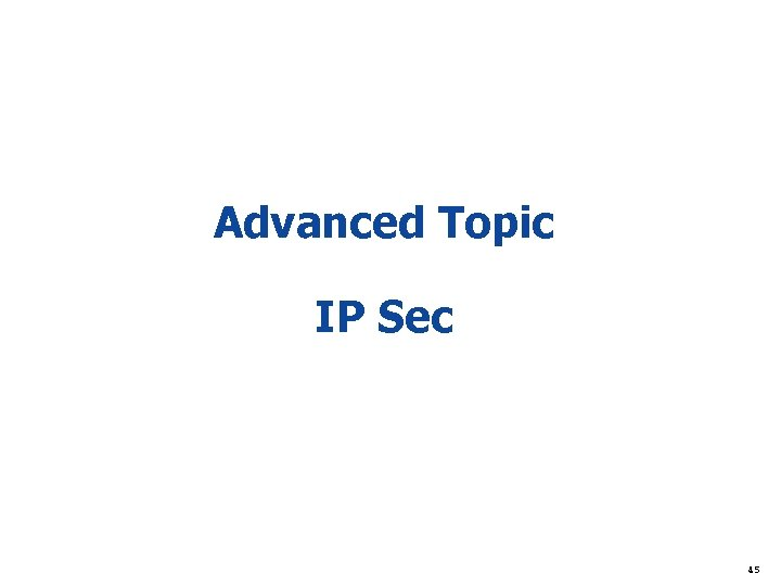 Advanced Topic IP Sec 45