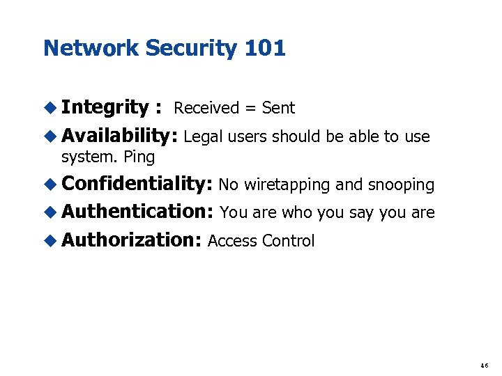 Network Security 101 u Integrity : Received = Sent u Availability: Legal users should