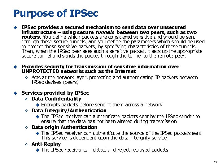 Purpose of IPSec u IPSec provides a secured mechanism to send data over unsecured