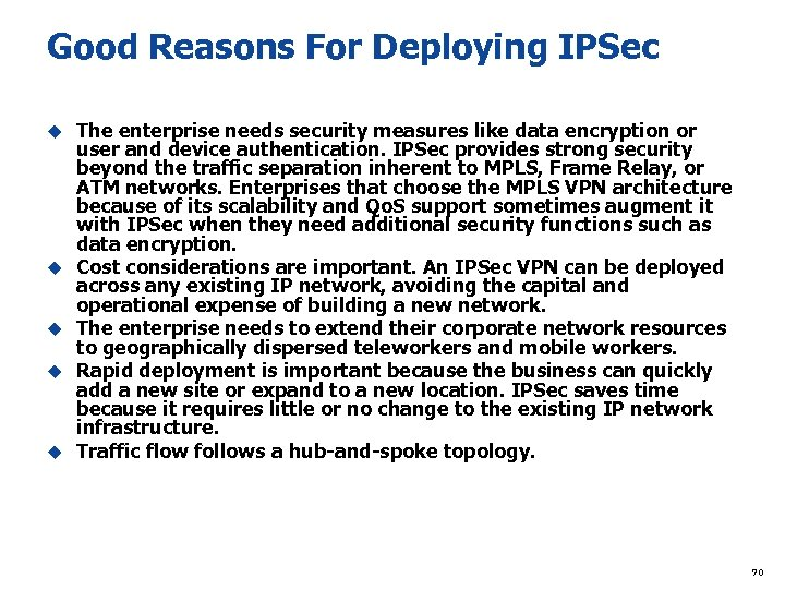 Good Reasons For Deploying IPSec u u u The enterprise needs security measures like
