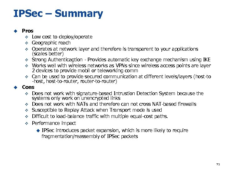 IPSec – Summary Pros v Low cost to deploy/operate v Geographic reach v Operates