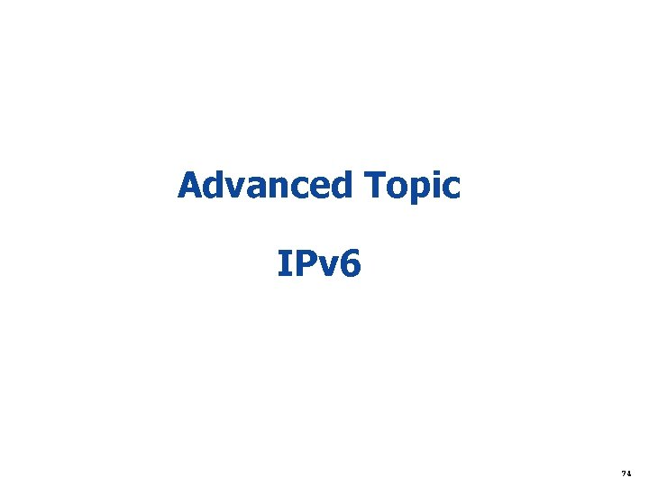 Advanced Topic IPv 6 74