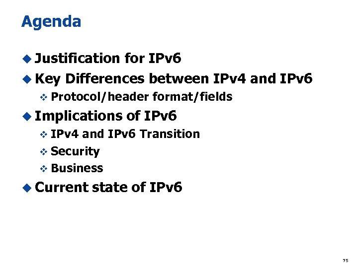 Agenda u Justification for IPv 6 u Key Differences between IPv 4 and IPv