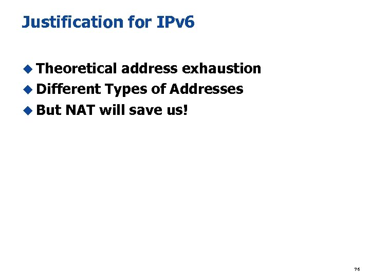 Justification for IPv 6 u Theoretical address exhaustion u Different Types of Addresses u