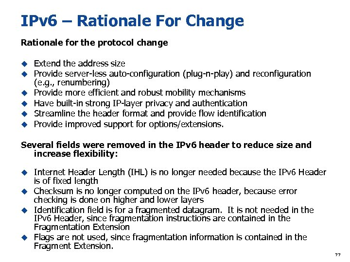 IPv 6 – Rationale For Change Rationale for the protocol change u Extend the