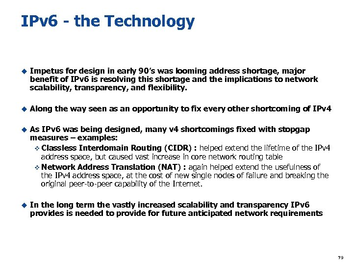 IPv 6 - the Technology u Impetus for design in early 90's was looming