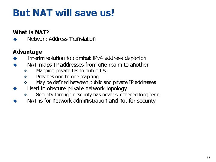 But NAT will save us! What is NAT? u Network Address Translation Advantage u