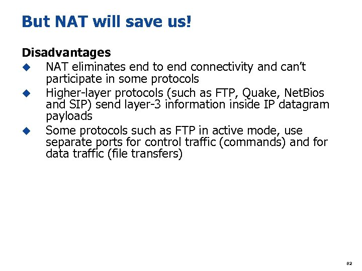 But NAT will save us! Disadvantages u NAT eliminates end to end connectivity and