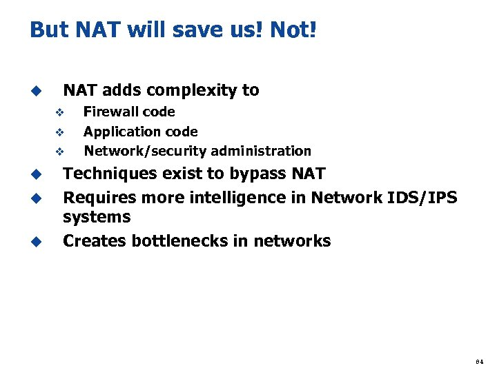 But NAT will save us! Not! u NAT adds complexity to v v v
