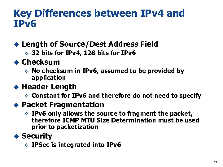 Key Differences between IPv 4 and IPv 6 u Length of Source/Dest Address Field