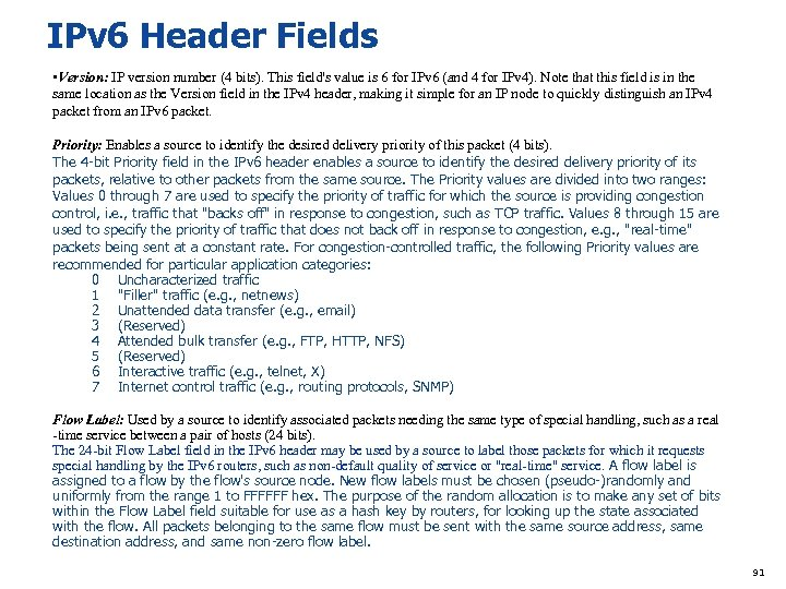 IPv 6 Header Fields • Version: IP version number (4 bits). This field's value