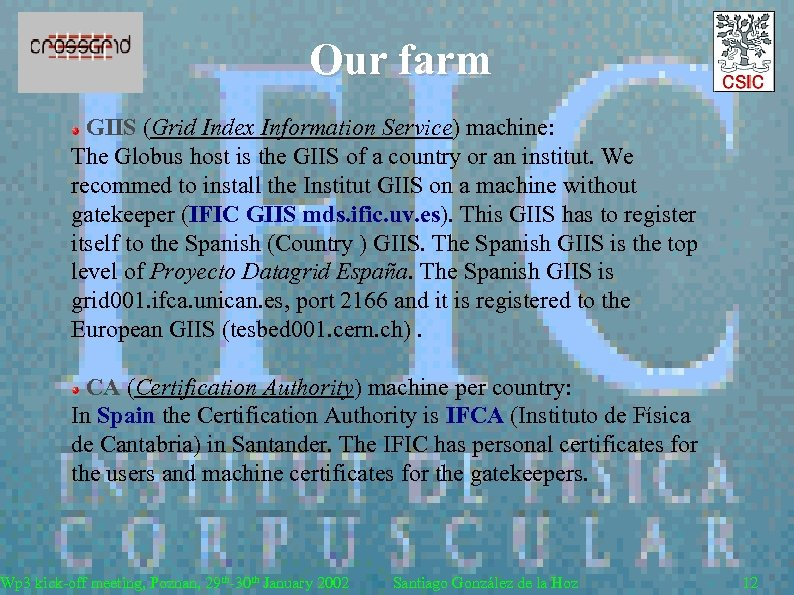 Our farm GIIS (Grid Index Information Service) machine: The Globus host is the GIIS