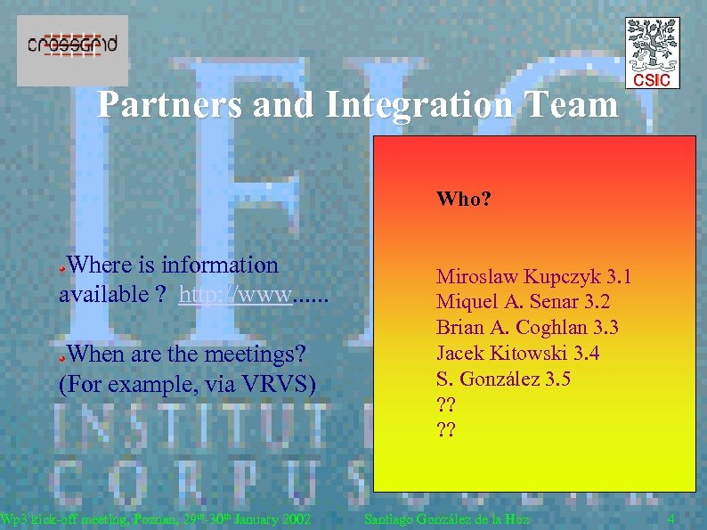 Partners and Integration Team Who? Where is information available ? http: //www. . .