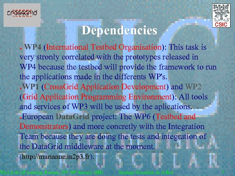 Dependencies WP 4 (International Testbed Organisation): This task is very stronly correlated with the
