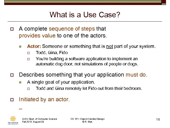 What is a Use Case? o A complete sequence of steps that provides value