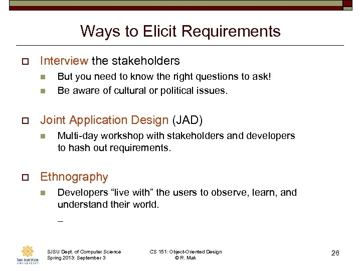 Ways to Elicit Requirements o Interview the stakeholders n n o Joint Application Design