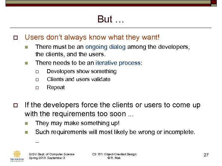 But … o Users don't always know what they want! n n There must