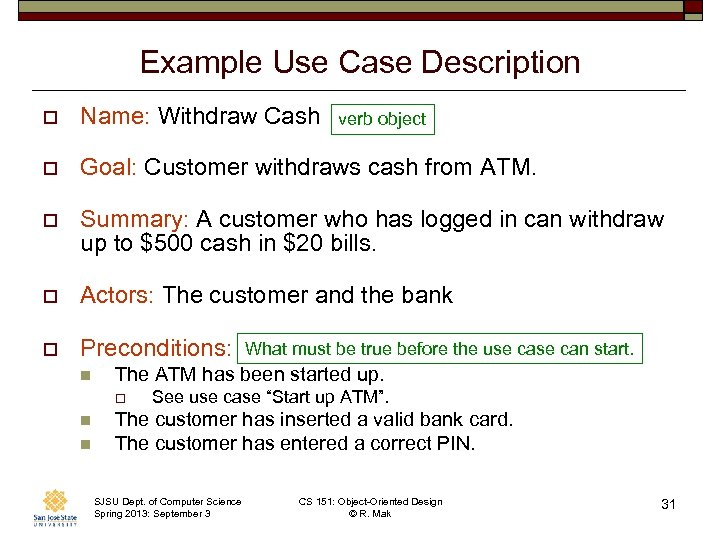 Example Use Case Description o Name: Withdraw Cash o Goal: Customer withdraws cash from