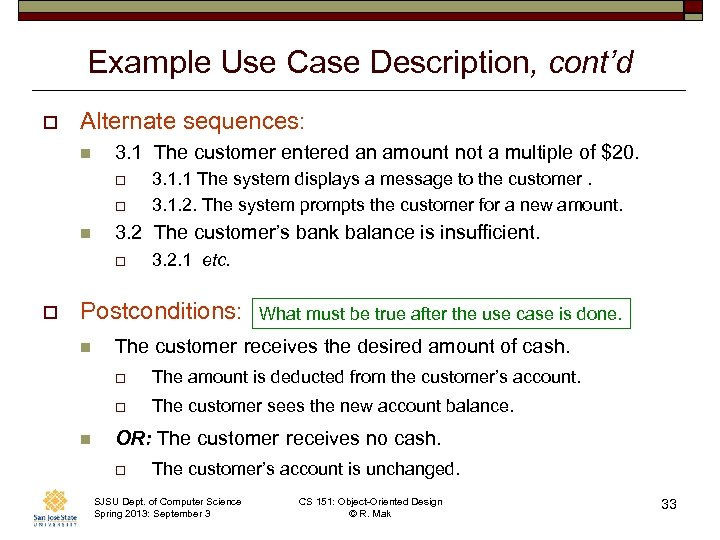 Example Use Case Description, cont'd o Alternate sequences: n 3. 1 The customer entered