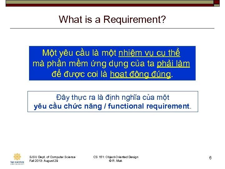 What is a Requirement? Một yêu cầu là một nhiệm vụ cụ thể mà