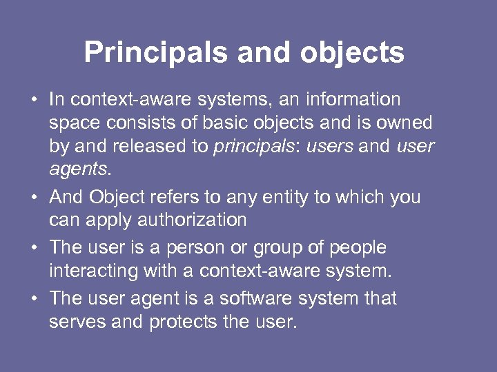 Principals and objects • In context-aware systems, an information space consists of basic objects