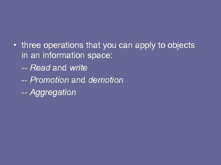 • three operations that you can apply to objects in an information space: