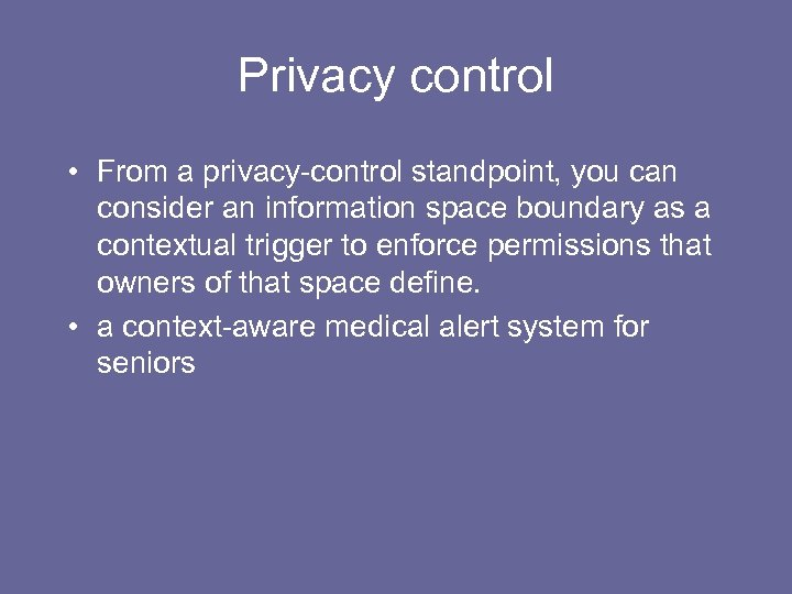 Privacy control • From a privacy-control standpoint, you can consider an information space boundary