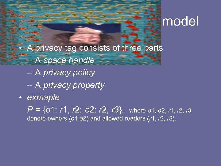 Unified privacy tagging model • A privacy tag consists of three parts -- A