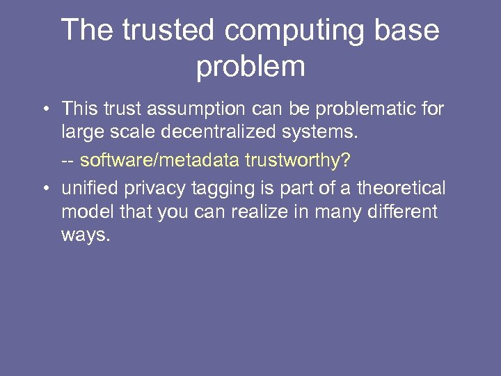 The trusted computing base problem • This trust assumption can be problematic for large