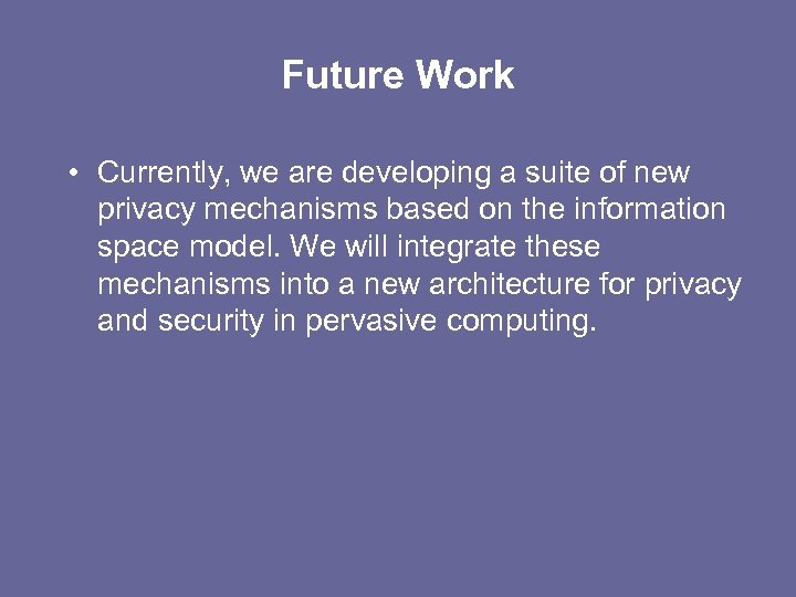 Future Work • Currently, we are developing a suite of new privacy mechanisms based