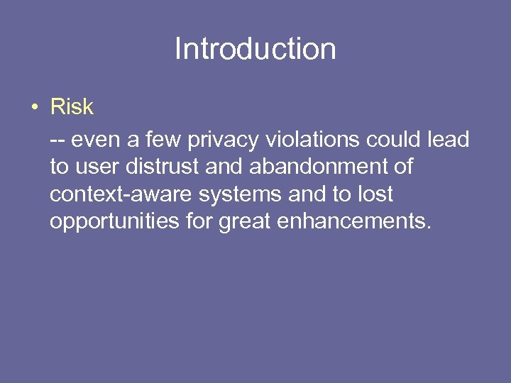 Introduction • Risk -- even a few privacy violations could lead to user distrust