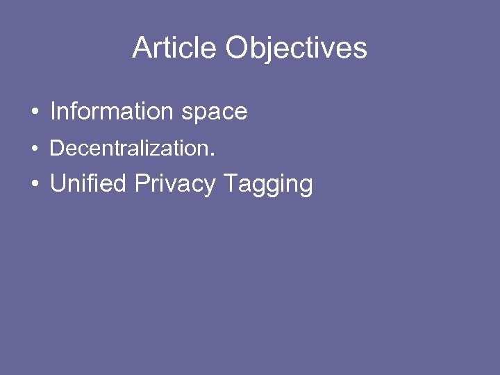 Article Objectives • Information space • Decentralization. • Unified Privacy Tagging