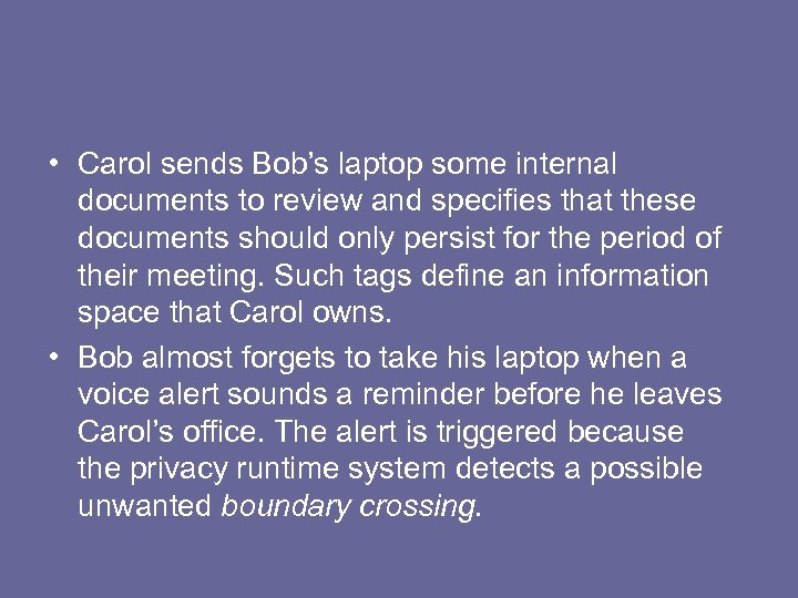 • Carol sends Bob's laptop some internal documents to review and specifies that