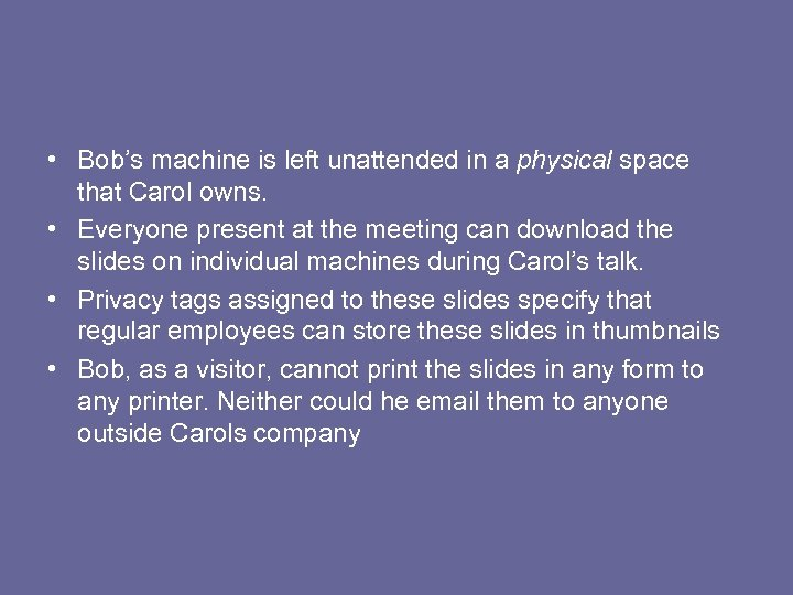 • Bob's machine is left unattended in a physical space that Carol owns.