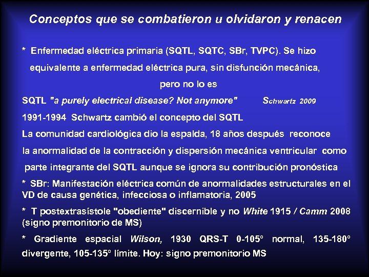 Conceptos que se combatieron u olvidaron y renacen * Enfermedad eléctrica primaria (SQTL, SQTC,