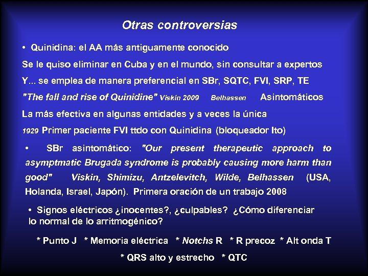 Otras controversias • Quinidina: el AA más antiguamente conocido Se le quiso eliminar en