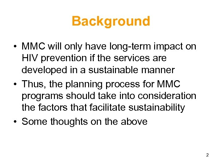 Background • MMC will only have long-term impact on HIV prevention if the services